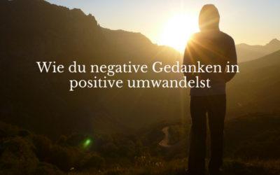 Wie du negative Gedanken in konstruktive umwandelst